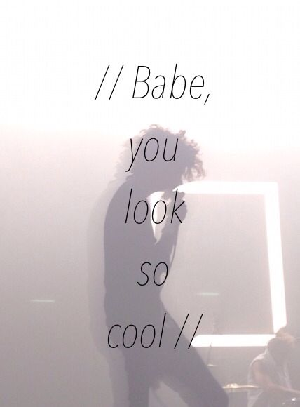Babe you look so cool | The 1975 | Pinterest