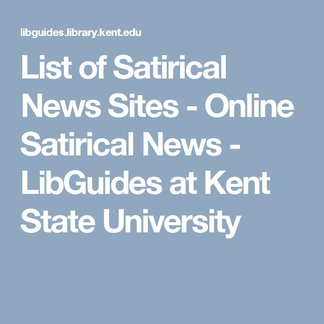 List of Satirical News Sites - Online Satirical News - LibGuides at Kent State University