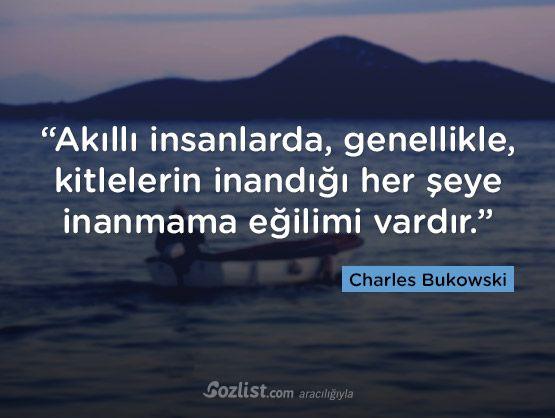 """""""Akıllı insanlarda, genellikle, kitlelerin inandığı her şeye inanmama eğilimi vardır."""" #charles #bukowski #sözleri #yazar #şair #kitap #şiir #özlü #anlamlı #sözler"""