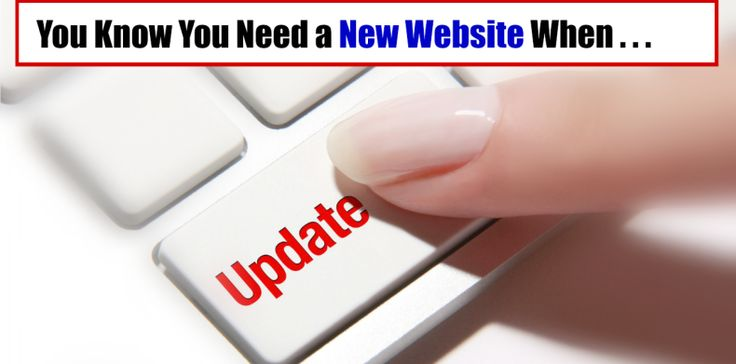You Know You Need a New Website When . . .