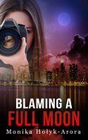 Blaming A Full Moon, an ebook by Monika Holyk-Arora at Smashwords