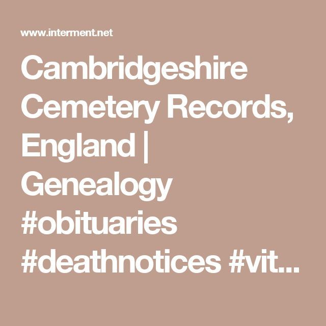 Cambridgeshire Cemetery Records, England | Genealogy #obituaries #deathnotices #vitalrecords  #cemeteryrecords #genealogy #genealogist #freegenealogysites