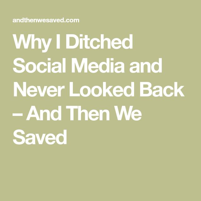 Why I Ditched Social Media and Never Looked Back – And Then We Saved