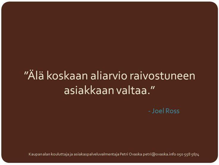 """""""Älä koskaan aliarvio raivostuneen asiakkaan valtaa."""" - Joel Ross"""