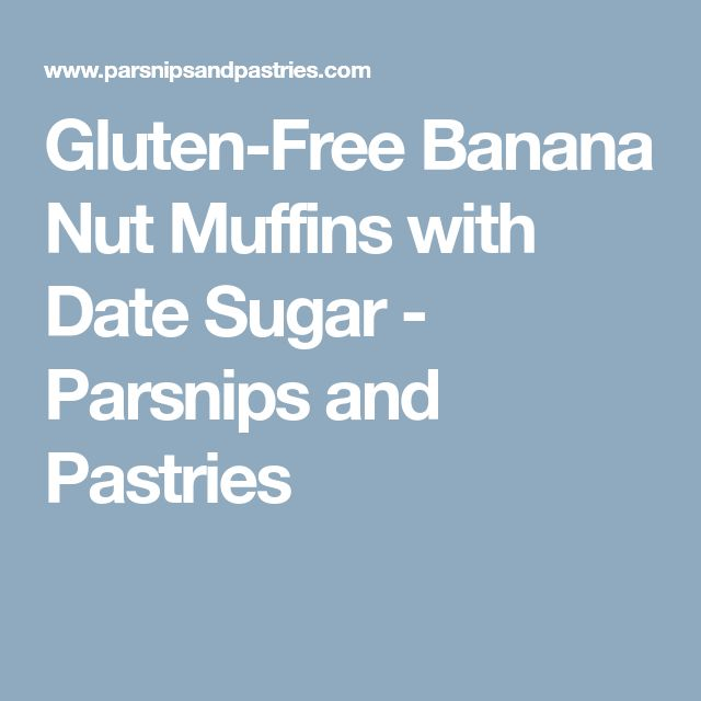 Gluten-Free Banana Nut Muffins with Date Sugar - Parsnips and Pastries