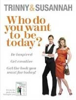 WHO DO YOU WANT TO BE TODAY?: BE INSPIRED TO DO SOMETHING DIFFERENT  Trinny Woodall and Susannah Constantine