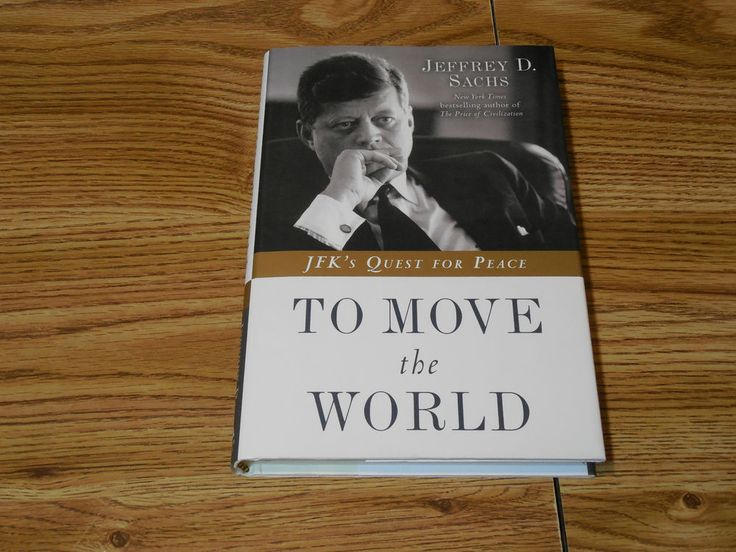 To Move the World JFK'S Quest for Peace Jeffrey Sachs 2013 HCWJ History Politics