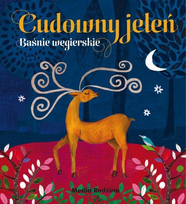 Baśnie węgierskie. Cudowny jeleń - Wydawnictwo Media Rodzina - Książki, Audiobooki, eBooki