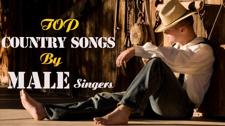 Best Male Country Songs - Top Country Songs By Male Singers