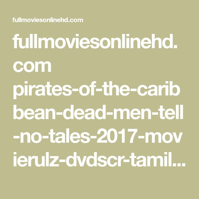 fullmoviesonlinehd.com pirates-of-the-caribbean-dead-men-tell-no-tales-2017-movierulz-dvdscr-tamil-dubbed-movie-watch-online-free