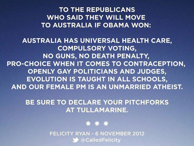 From Australia to Disgruntled American Republicans who said they would move to Australia if Obama was elected...