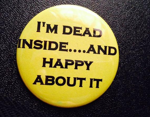 I'm Dead Inside..... by BitchButtons on Etsy, $3.20