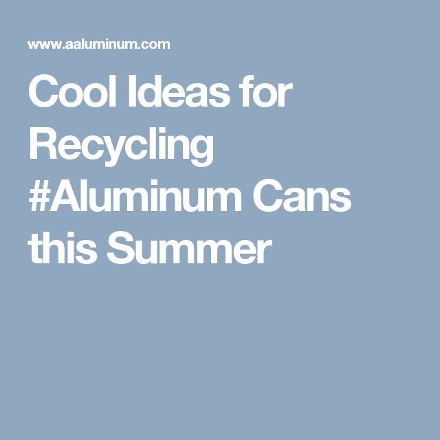 Cool Ideas for Recycling #Aluminum Cans this Summer