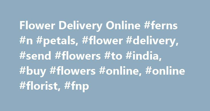 Flower Delivery Online #ferns #n #petals, #flower #delivery, #send #flowers #to #india, #buy #flowers #online, #online #florist, #fnp http://mississippi.nef2.com/flower-delivery-online-ferns-n-petals-flower-delivery-send-flowers-to-india-buy-flowers-online-online-florist-fnp/  # Fresh Flowers & Perfect Gifts for all Occasions Send Flowers Online with Ferns N Petals (FNP): India's Biggest Florist Chain For over 20 years, Ferns N Petals is helping you to celebrate your special moments by…