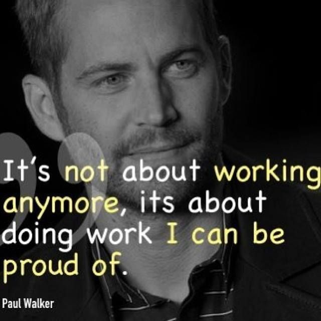 Paul Walker Quote | Lessons Learned in Life | Pinterest