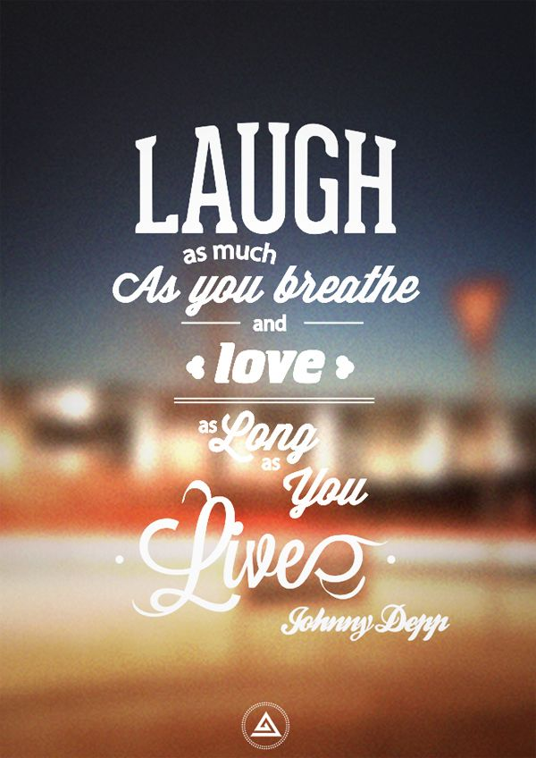 Laugh as much as you breathe and love as long as you live – Johnny Depp