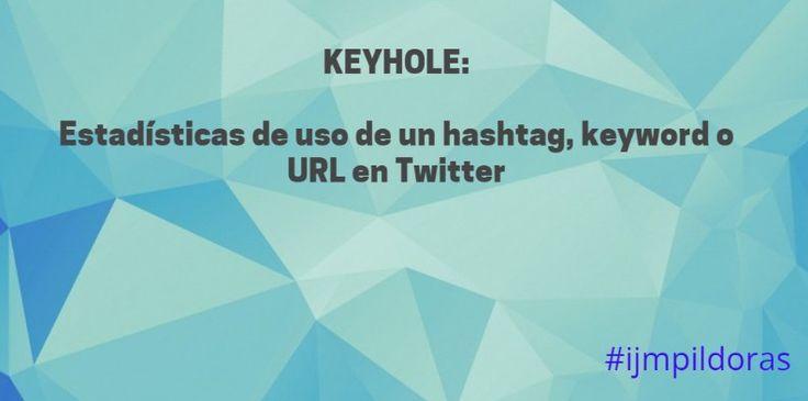 Con KEYHOLE realizarás una estadística de hashtag keyword o URL en Twitter ... #ijmpildoras