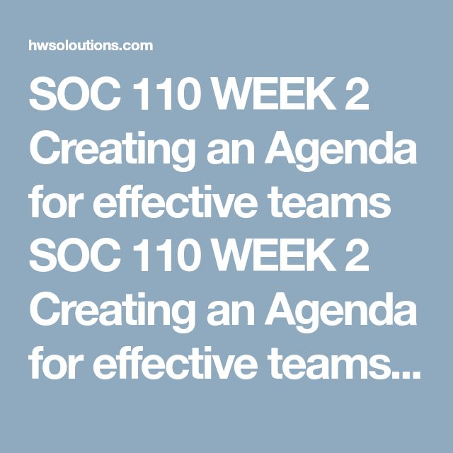 SOC 110 WEEK 2 Creating an Agenda for effective teams SOC 110 WEEK 2 Creating an Agenda for effective teams SOC 110 WEEK 2 Creating an Agenda for effective teams Create an agenda for a team meeting on a topic of your choice (don't forget to use the format discussed in Week 1, appendix A including discussion and action items!).  Draw from your own experience working within a group with the goal of achieving a specific task. You may use your experience as a student working in a group, or develo...