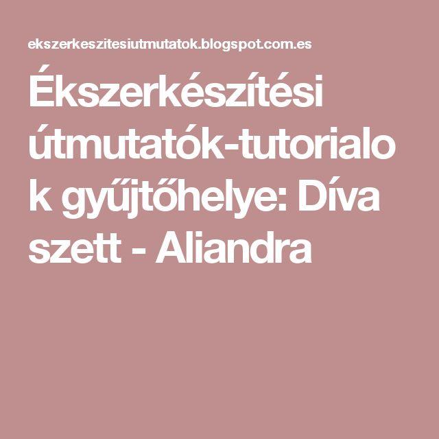 Ékszerkészítési útmutatók-tutorialok gyűjtőhelye: Díva szett - Aliandra