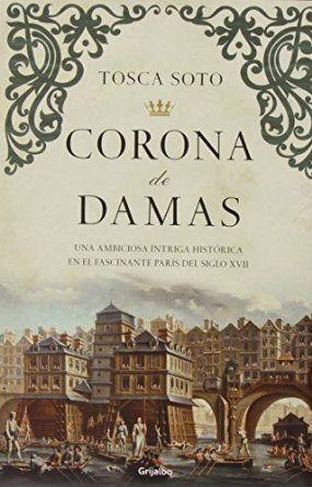 http://www.amazon.es/Corona-damas-NOVELA-HISTORICA-TOSCA/dp/8425352428