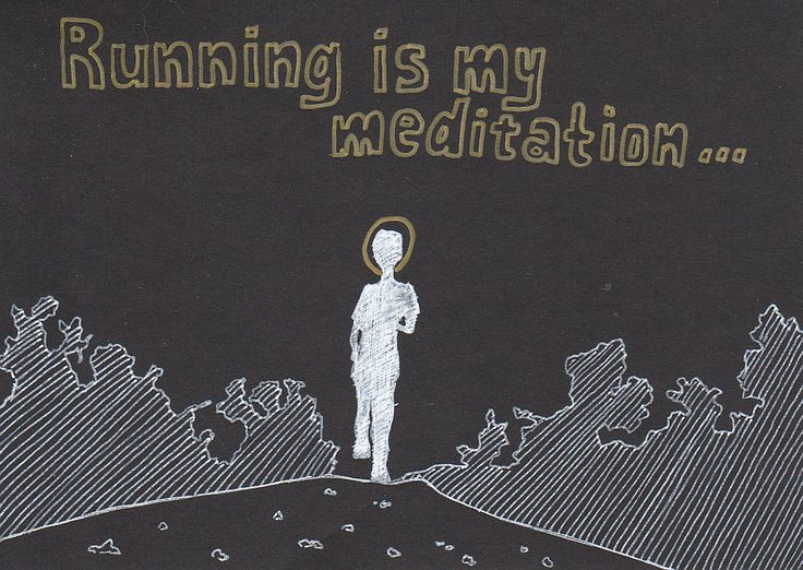 Running is my meditation ...