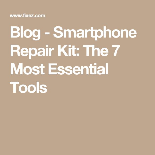 Blog - Smartphone Repair Kit: The 7 Most Essential Tools