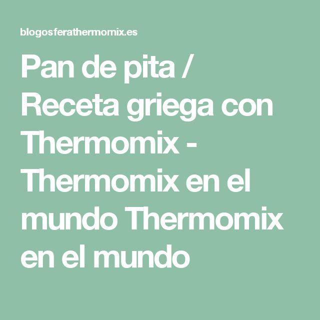 Pan de pita / Receta griega con Thermomix - Thermomix en el mundo Thermomix en el mundo