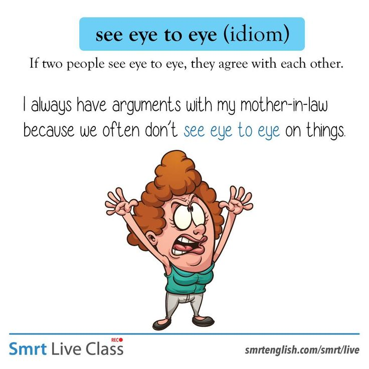 Idiom: see eye to eye