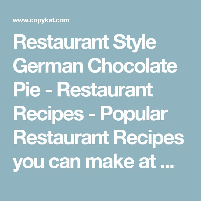 Restaurant Style German Chocolate Pie - Restaurant Recipes - Popular Restaurant Recipes you can make at Home: Copykat.com