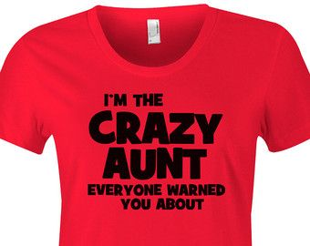 I'm The Crazy Aunt Everyone Warned You About by HappyHeadTees