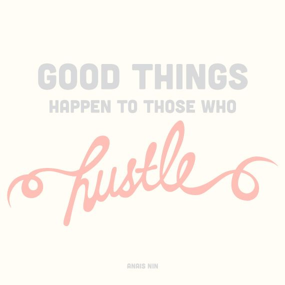 hustle...get it done!