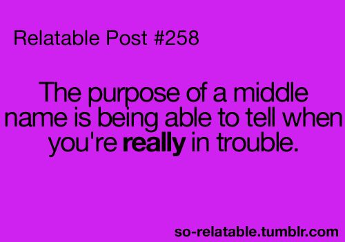 .But I hardly get in trouble and I have a middle name -________________- lol