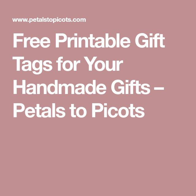 Free Printable Gift Tags for Your Handmade Gifts – Petals to Picots