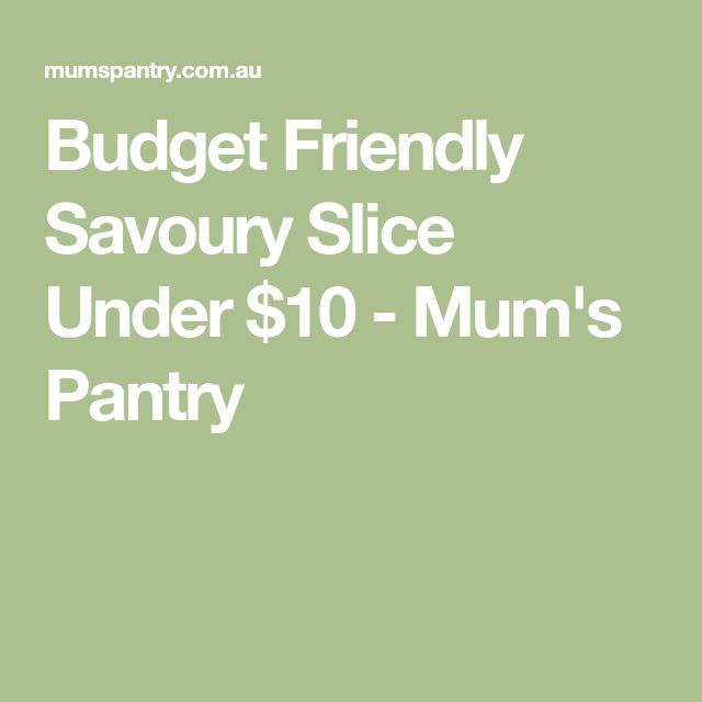 Budget Friendly Savoury Slice Under $10 - Mum's Pantry