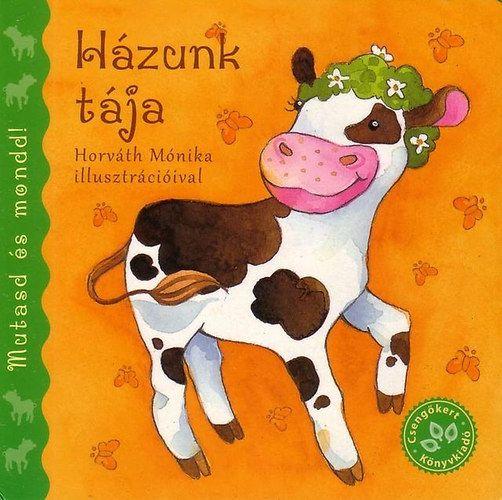 Házunk tája (Mutasd és mondd!), gyermek- és ifjúsági könyvek, Bogos Katalin, Horváth Mónika, könyvrendelés, olcsó könyvek, könyvesbolt