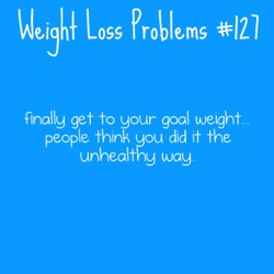 Weight Loss Problems #127 This is what I am sick of!!!!  YES PEOPLE, I EAT PLENTY OF FOOD DAILY!!!! THE ONLY DIFFERENCE IS I EAT HEALTHY AND I GET OFF MY BUTT EVERY DAY AND MOVE!!!
