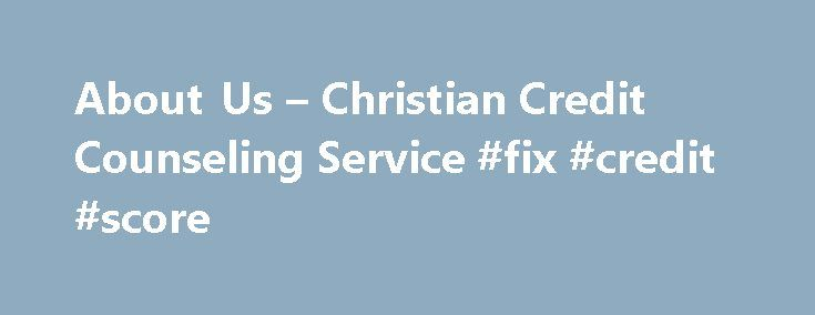 About Us – Christian Credit Counseling Service #fix #credit #score http://credit.remmont.com/about-us-christian-credit-counseling-service-fix-credit-score/  #christian credit counseling #The post About Us – Christian Credit Counseling Service #fix #credit #score appeared first on Credit.