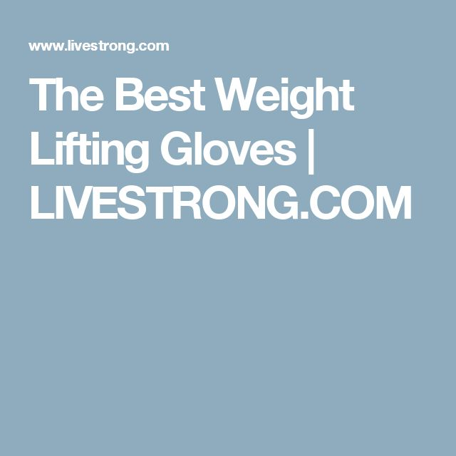 The Best Weight Lifting Gloves   LIVESTRONG.COM