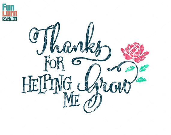 Thank you for helping me grow Teacher appreciation Thank