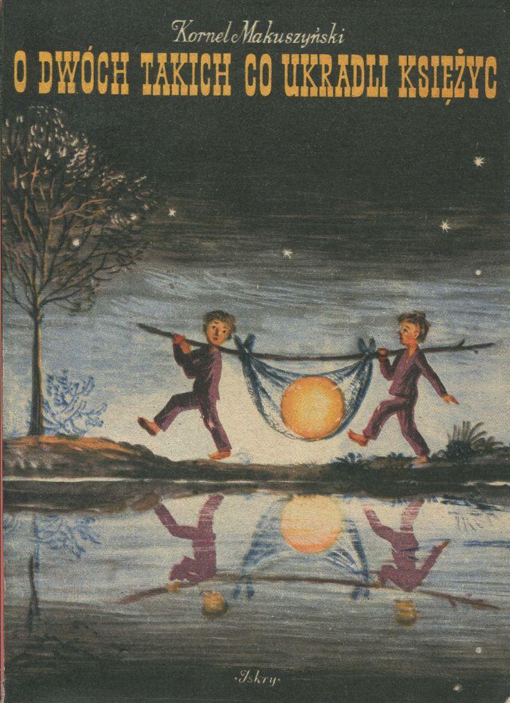 """""""O dwóch takich co ukradli księżyc"""" Kornel Makuszyński Cover by Maria Mackiewicz Illustrated by Konstanty Sopoćko Published by Wydawnictwo Iskry 1955"""