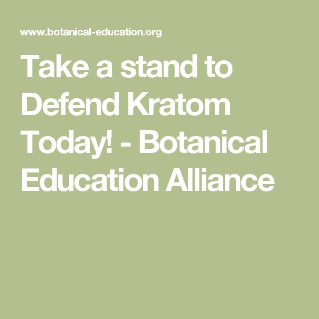 Take a stand to Defend Kratom Today! - Botanical Education Alliance