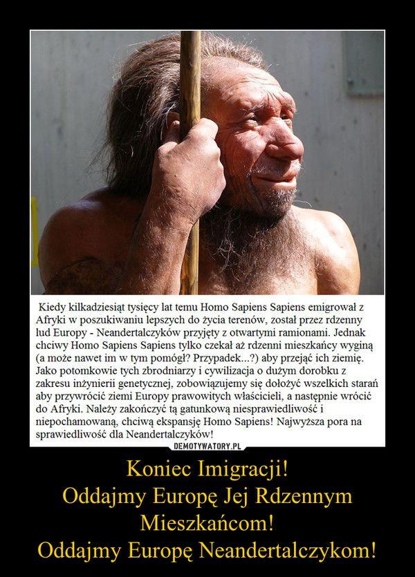 Koniec Imigracji! Oddajmy Europę Jej Rdzennym Mieszkańcom! Oddajmy Europę Neandertalczykom!