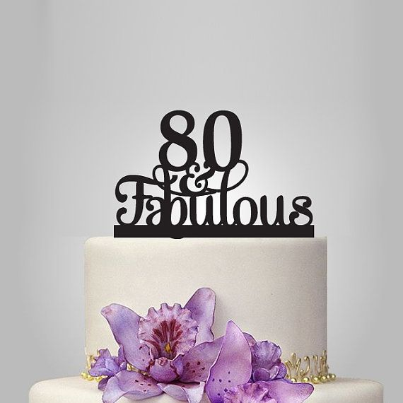 80 th and fabulous cake topper 80th Birthday party decoration , acrylic birthday cake topper, 80th anniversary gifts, 80 years old