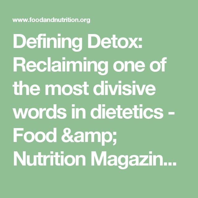 Defining Detox: Reclaiming one of the most divisive words in dietetics - Food & Nutrition Magazine - Fall 2012