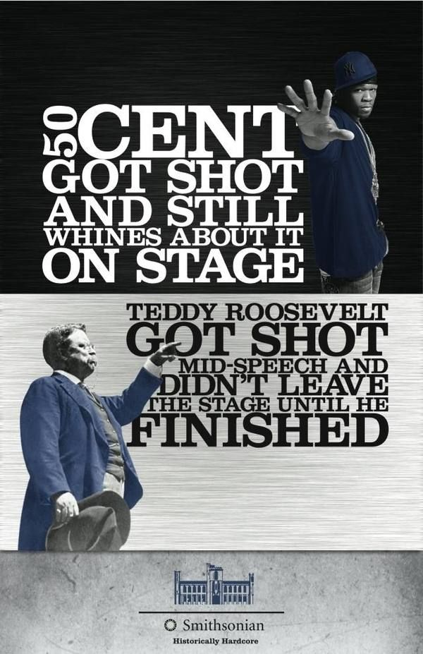 These ads were created by a graphic designer and copy write who are not actually associated with the Smithsonian. Regardless, this is true.: Like A Boss, Theodore Roosevelt, Teddy Roosevelt, Funny Pics, 50 Cent, Ads Campaigns, A Real Men, True Stories, Historical Hardcore