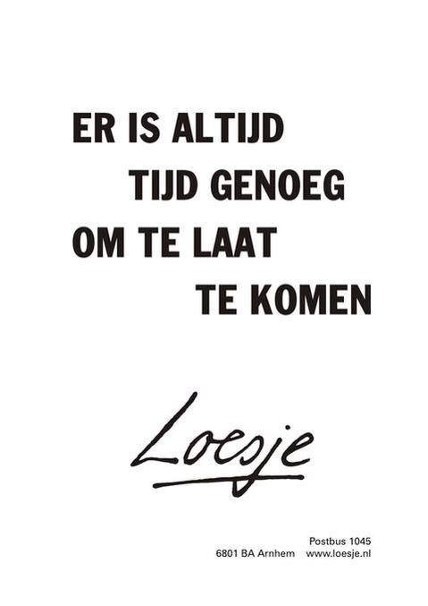 Altijd tijd genoeg om te laat te komen #Loesje