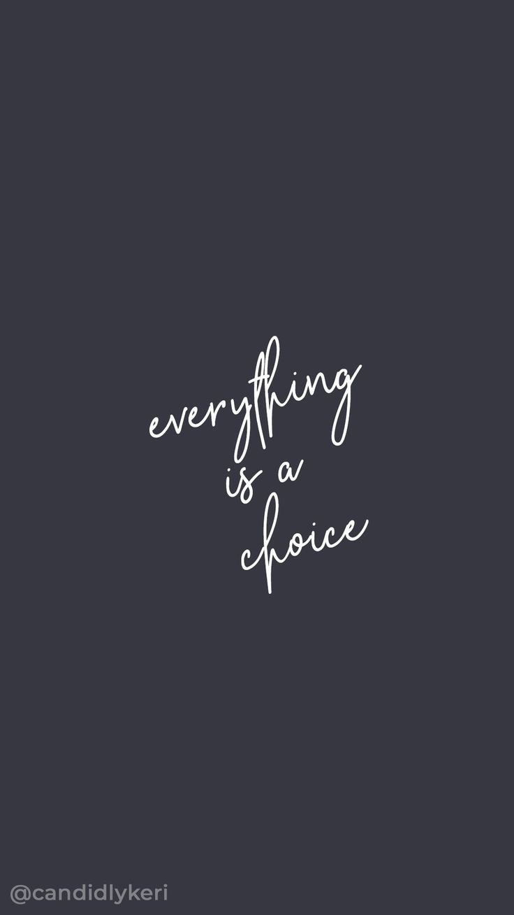 Everything Is A Choice Quote Quotes Motivation Choice Decision Phone Wallpaper Black And White Quotes Inspirational Quotes White Inspirational Quotes
