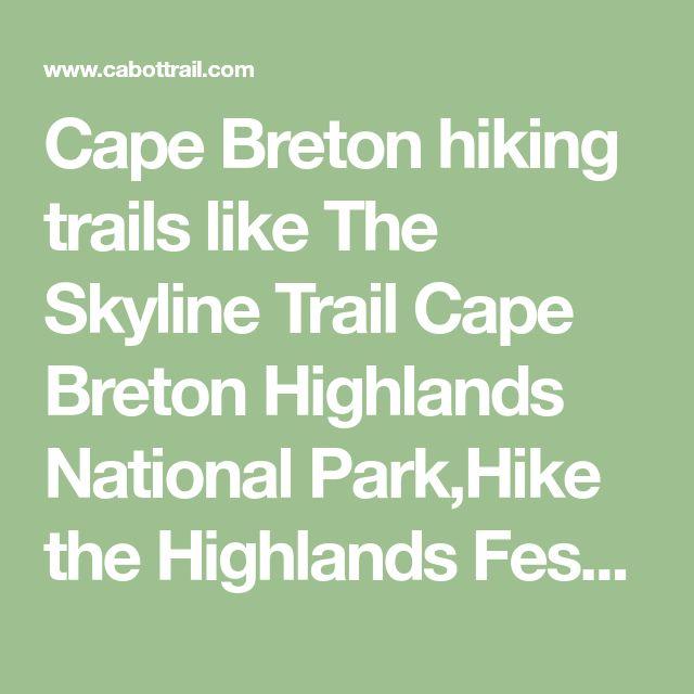 Cape Breton hiking trails like The Skyline Trail Cape Breton Highlands National Park,Hike the Highlands Festival,Pollett's Cove,Fishing Cove,Roberts Mountain