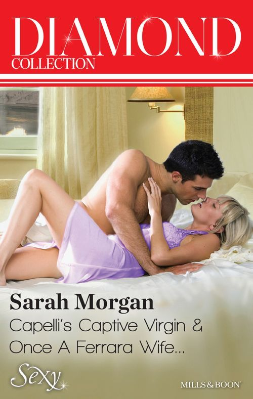 Amazon.com: Mills & Boon : Sarah Morgan Diamond Collection 201403/Capelli's Captive Virgin/Once A Ferrara Wife... eBook: Sarah Morgan: Kindle Store