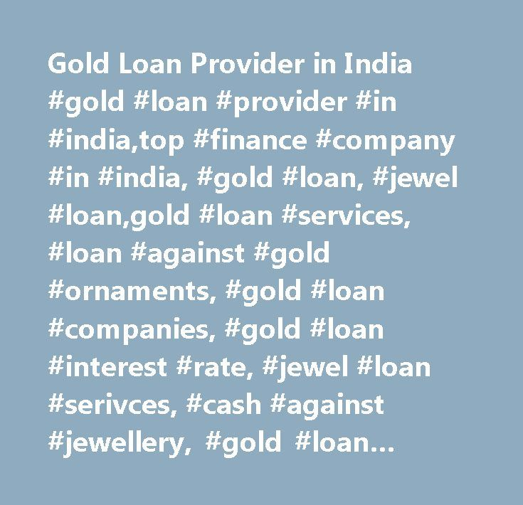 Gold Loan Provider in India #gold #loan #provider #in #india,top #finance #company #in #india, #gold #loan, #jewel #loan,gold #loan #services, #loan #against #gold #ornaments, #gold #loan #companies, #gold #loan #interest #rate, #jewel #loan #serivces, #cash #against #jewellery, #gold #loan #company,cash #against #gold, #jewel #loans #india,gold #loans #india…